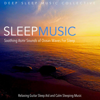 Sleep Music: Soothing Asmr Sounds of Ocean Waves for Sleep, Relaxing Guitar  Sleep Aid and Calm Sleeping Music