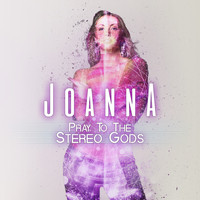 Joanna - Pray to the Stereo Gods
