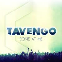 Tavengo - Come at Me