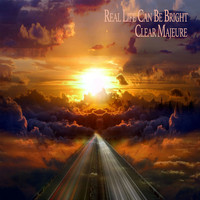 Clear Majeure - Real Life Can Be Bright