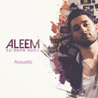 Aleem - So Damn Good (Acoustic)