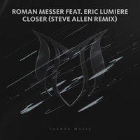 Roman Messer feat. Eric Lumiere - Closer (Steve Allen Remix)