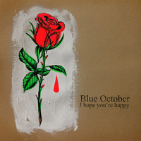 Blue October - I Hope You're Happy