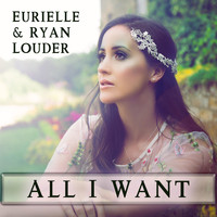Eurielle & Ryan Louder - All I Want