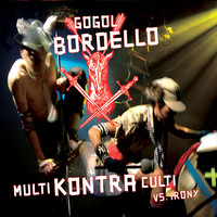 Gogol Bordello - Multi Kontra Culti vs Irony
