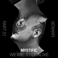 Mystific - Mirror, Pt. 1 (We Are Still Alive)