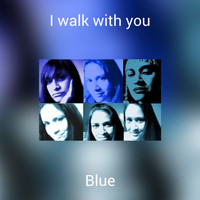 Blue - I walk with you