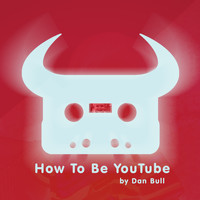 Dan Bull - How to Be YouTube