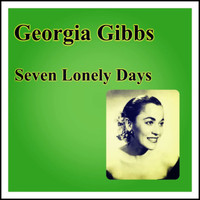 Georgia Gibbs - Seven Lonely Days (Remastered)