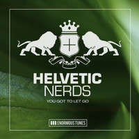 Helvetic Nerds - You Got to Let Go