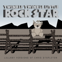 Twinkle Twinkle Little Rock Star - Lullaby Versions of Chris Stapleton