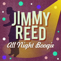 Jimmy Reed - All Night Boogie