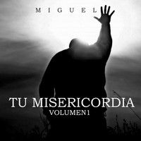 Miguel - Tu Misericordia, Vol. 1