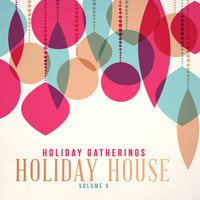 Various Artists - Holiday Gatherings: Holiday House, Vol. 5