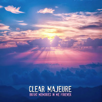 Clear Majeure - Bright Memories In Me Forever