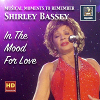 Shirley Bassey - Musical Moments to Remember: Shirley Bassey — In the Mood for Love (Remastered 2017)