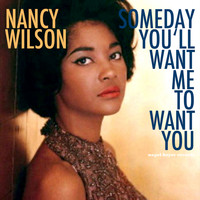 Nancy Wilson - Someday You'll Want Me to Want You