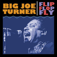 Big Joe Turner - Flip Flop Fly