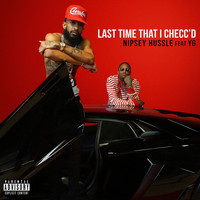 Nipsey Hussle - Last Time That I Checc'd (feat. YG) (Explicit)