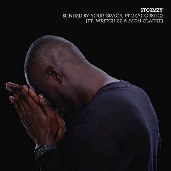 Stormzy - Blinded By Your Grace, Pt. 2 (Acoustic) [feat. Wretch 32 & Aion Clarke]