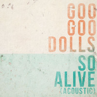 The Goo Goo Dolls - So Alive (Acoustic)