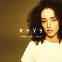 Rhys - Maybe I Will Learn