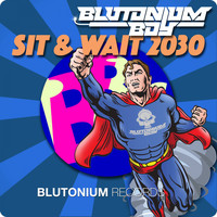 Blutonium Boy - Sit & Wait 2030
