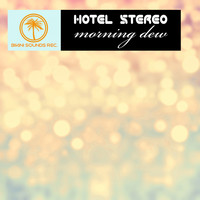 Hotel Stereo - Morning Dew