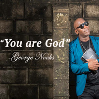 George Nooks - You Are God