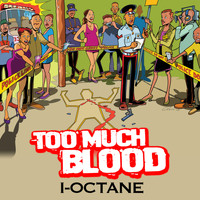 I-Octane - Too Much Blood