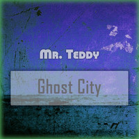 Mr. Teddy - Ghost City