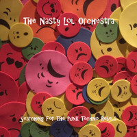 The Nasty Lol Orchestra - Searching for the Punk Techno Rebels (Explicit)