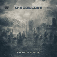 Shadowcore - Industrial Outbreak (In 2017)