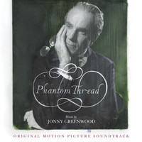 Jonny Greenwood - Phantom Thread (Original Motion Picture Soundtrack)