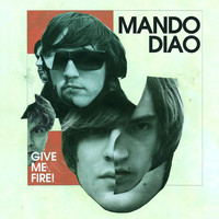 Mando Diao - Give Me Fire! (Deluxe Version)