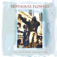 Hothouse Flowers - The Platinium Collection