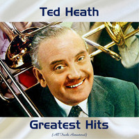 Ted Heath - Ted Heath Greatest Hits (All Tracks Remastered)