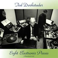 Tod Dockstader - Eight Electronic Pieces (Remastered 2017)