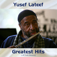 Yusef Lateef - Yusef Lateef Greatest Hits (All Tracks Remastered)
