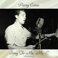Perry Como - Sing To Me, Mr. C. (Remastered 2017)
