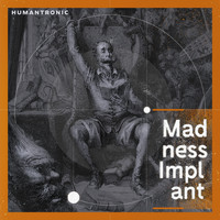 Humantronic - Madness Implant