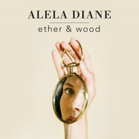Alela Diane - Ether & Wood