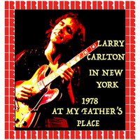 Larry Carlton - At My Father's Place, New York 1978 (Hd Remastered Edition)
