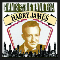 Harry James - Giants Of The Big Band Era, Harry James