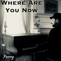 Perry - Where Are You Now