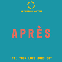Après - 'Til Your Love Runs Out
