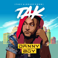 Danny Boy - Tak They Already Know
