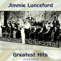Jimmie Lunceford - Jimmie Lunceford Greatest Hits (All Tracks Remastered)