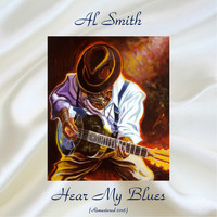 Al Smith - Hear My Blues (Remastered 2018)