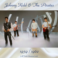 Johnny Kidd & The Pirates - Johnny Kidd & The Pirates 1959 / 1962 (All Tracks Remastered 2018)